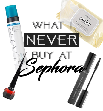 What I NEVER buy at Sephora